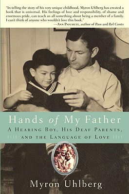 Hands of My Father: A Hearing Boy, His Deaf Parents, and the Language of Love, Uhlberg, Myron