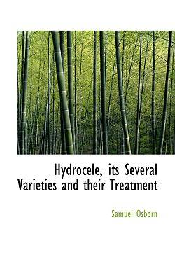 Hydrocele: its Several Varieties and their Treatment, Osborn, Samuel