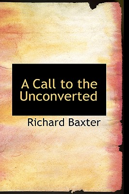 A Call to the Unconverted, Baxter, Richard