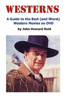 WESTERNS: A Guide to the Best (and Worst) Western Movies on DVD, Reid, John Howard