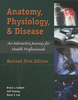Anatomy, Physiology, and Disease: An Interactive Journey for Health Professions, Bruce J. Colbert  (Author)