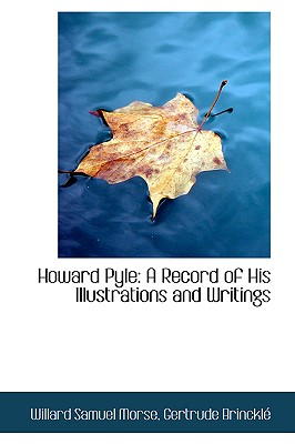 Howard Pyle: A Record of His Illustrations and Writings, Samuel Morse, Gertrude Brinckle Willard