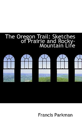 Image for The Oregon Trail: Sketches of Prairie and Rocky-Mountain Life