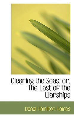 Clearing the Seas or The Last of the Warships, Haines, Donal Hamilton