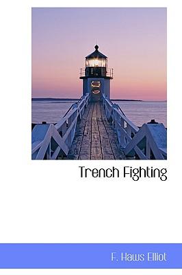 Trench Fighting, Elliot, F. Haws