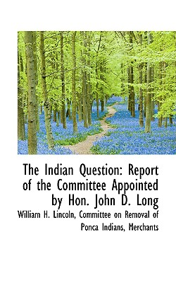 The Indian Question: Report of the Committee Appointed by Hon. John D. Long, Lincoln, William H.