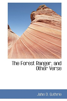 The Forest Ranger, and Other Verse, Guthrie, John D.