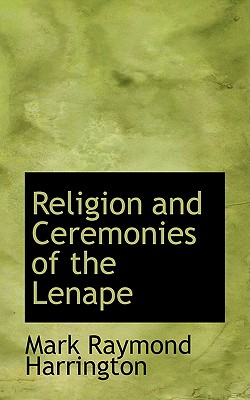 Religion and Ceremonies of the Lenape, Harrington, Mark Raymond