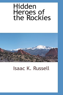 Hidden Heroes of the Rockies, Russell, Isaac K.