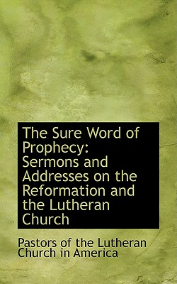 Image for The Sure Word of Prophecy: Sermons and Addresses on the Reformation and the Lutheran Church