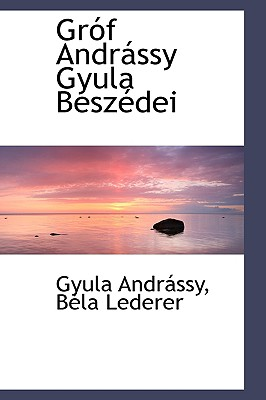 Gr�f Andr�ssy Gyula Besz�dei (Hungarian Edition), Andr�ssy, Gyula