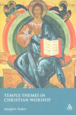 Temple Themes in Christian Worship, Margaret Barker