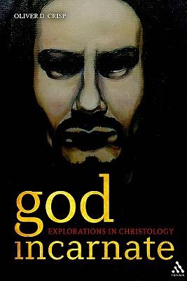 God Incarnate: Explorations in Christology, Crisp, Oliver D.