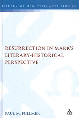 Resurrection in Mark's Literary-Historical Perspective (The Library of New Testament Studies), Fullmer, Paul