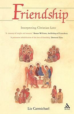 Friendship: Interpreting Christian Love, Carmichael, Liz