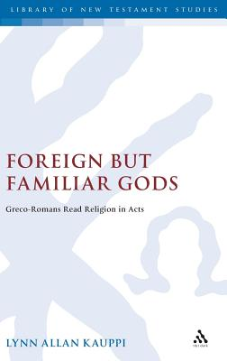 Image for Foreign but Familiar Gods: Greco-Romans Read Religion in Acts (The Library of New Testament Studies)