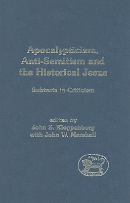 Apocalypticism, Anti-Semitism and the Historical Jesus: Subtexts in Criticism (The Library of New Testament Studies)