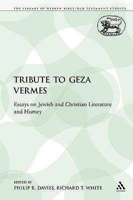 Image for A Tribute to Geza Vermes: Essays on Jewish and Christian Literature and History (The Library of Hebrew Bible/Old Testament Studies)