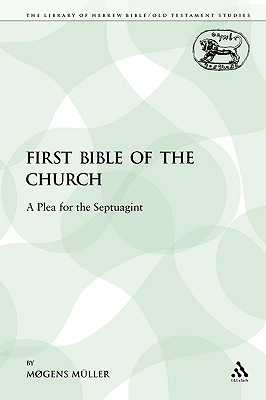 First Bible of the Church: A Plea for the Septuagint (Library Hebrew Bible/Old Testament Studies), Mogens Muller