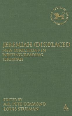 Jeremiah (Dis)Placed: New Directions in Writing/Reading Jeremiah (The Library of Hebrew Bible/Old Testament Studies)