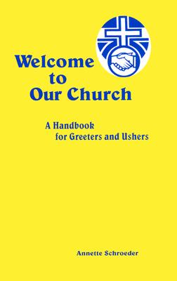 Image for Welcome to Our Church: A Handbook For Greeters And Ushers