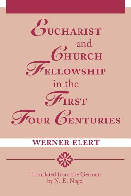 Eucharist and Church Fellowship in the First Four Centuries, Werner Elert