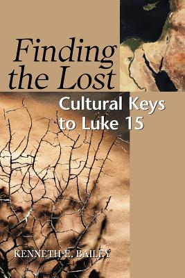 Finding the Lost Cultural Keys to Luke 15 (Concordia Scholarship Today), Bailey, Kenneth E.
