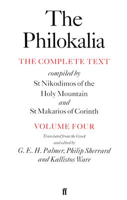 The Philokalia, Volume 4: The Complete Text; Compiled by St. Nikodimos of the Holy Mountain & St. Markarios of Corinth (Philokalia Vol. 4), KALLISTOS WARE, G.E.H. PALMER, PHILIP SHERRARD