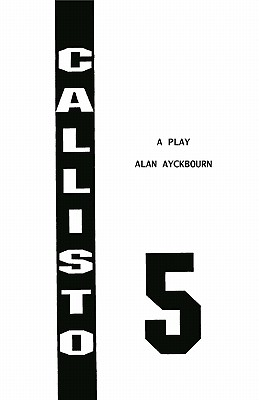 Callisto 5 (Acting Edition), Ayckbourn, Alan