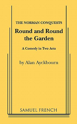 ROUND AND ROUND THE GARDEN, ALAN AYCHBOURN