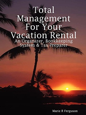 Total Management for Your Vacation Rental: An Organizer, Bookkeeping System and Tax Preparer, Ferguson, Marie R
