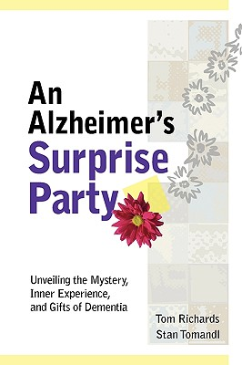 Image for ALZHEIMER'S SURPRISE PARTY SEQUEL, AN UNVEILING THE MYSTERY, INNER EXPERIENCE, & GIFTS OF DEMENTIA FROM THE BEGIN