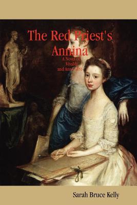 "The Red Priest's Annina: A Novel of Vivaldi and Anna Girò, ""Kelly, Sarah Bruce"""