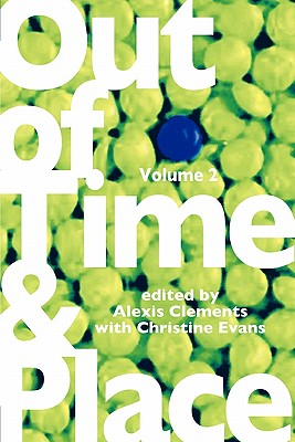 Out of Time & Place: An Anthology of Plays by Members of the Women's Project Playwrights Lab, Volume 2, Clements, Alexis; Evans, Christine