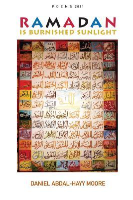 Ramadan is Burnished Sunlight / Poems 2011, Moore, Daniel Abdal-Hayy