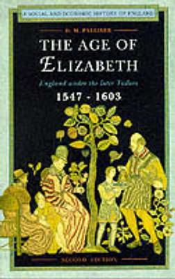 The Age of Elizabeth: England Under the Later Tudors 1547-1603 (Social and Economic History of England), D. M. PALLISER