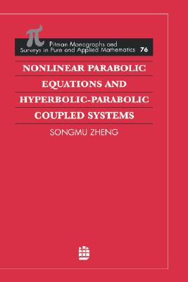 Nonlinear Parabolic Equations and Hyperbolic-Parabolic Coupled Systems (Monographs and Surveys in Pure and Applied Mathematics), Zheng, Songmu