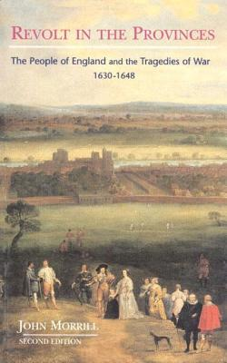 Image for Revolt in the Provinces: The People of England and the Tragedies of War, 1630-1648 (2nd Edition)