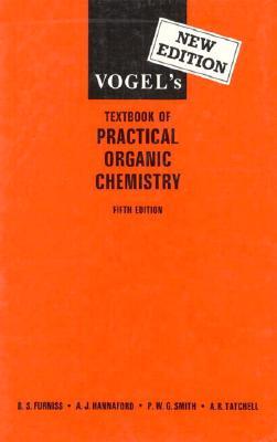 Vogel's Textbook of Practical Organic Chemistry (5th Edition), A.I. Vogel, A.R. Tatchell, B.S. Furnis, A.J. Hannaford, P.W.G. Smith