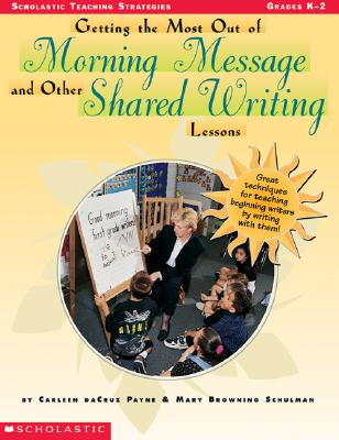 Image for Getting the Most Out of Morning Message and Other Shared Writing Lessons (Grades K-2)