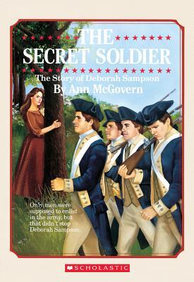 The Secret Soldier: The Story of Deborah Sampson (Scholastic Biography), Ann McGovern