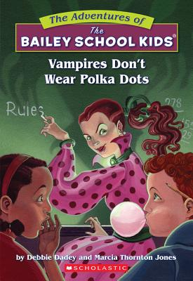 Vampires Don't Wear Polka Dots (The Adventures Of The Bailey School Kids), DEBBIE DADEY, MARCIA T. JONES