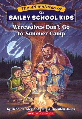 Werewolves Don't Go To Summer Camp (The Adventures of the Bailey School Kids, #2), DEBBIE DADEY, MARCIA T. JONES