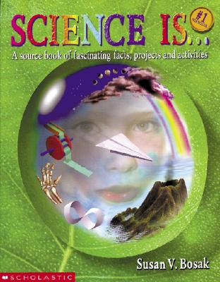 Image for Science Is...: A source book of fascinating facts, projects and activities