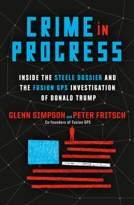 Image for Crime in Progress: Inside the Steele Dossier and the Fusion GPS Investigation of Donald Trump
