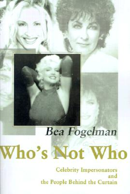 Who's Not Who: Celebrity Impersonators and the People Behind the Curtain, Fogelman, Bea
