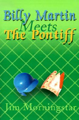 Image for Billy Martin Meets the Pontiff: And Other Baseball Stories