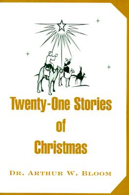 Twenty-One Stories of Christmas, Bloom, Dr. Arthur