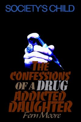 Image for The Confessions of a Drug Addicted Daughter: Society's Child
