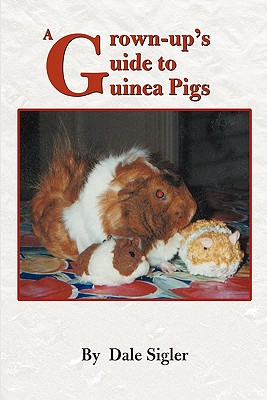 A Grown-up's Guide to Guinea Pigs, Sigler, Dale